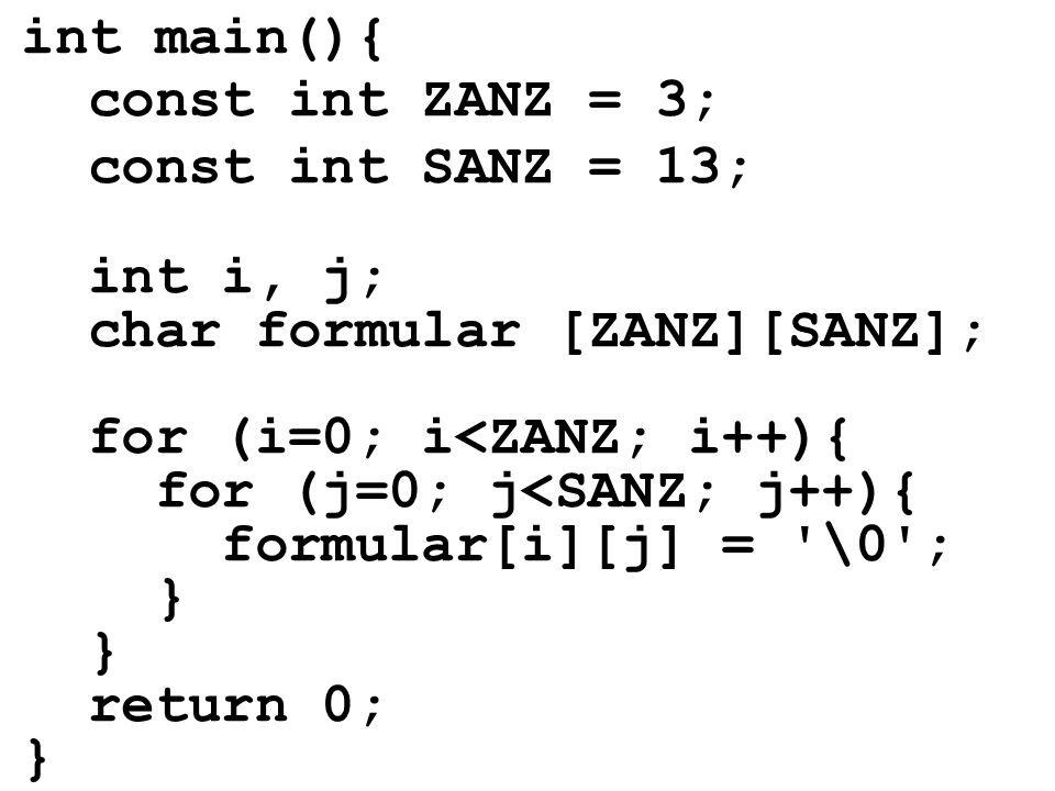 int main(){ const int ZANZ = 3; const int SANZ = 13; int i, j; char formular [ZANZ][SANZ]; for (i=0; i<ZANZ; i++){